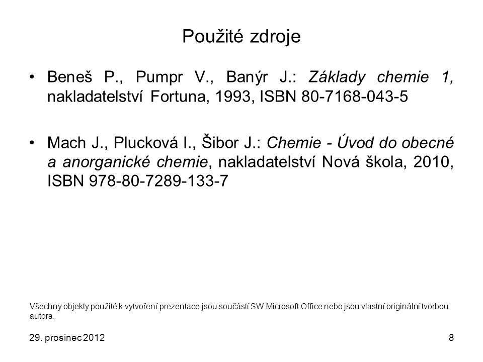 Použité zdroje Beneš P., Pumpr V., Banýr J.: Základy chemie 1, nakladatelství Fortuna, 1993, ISBN 80-7168-043-5.