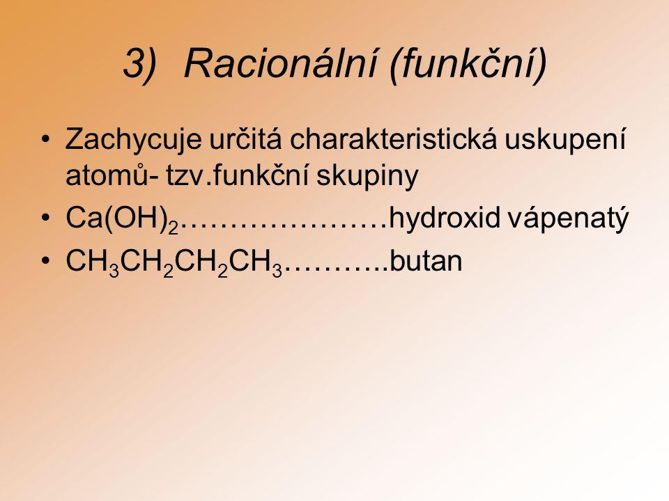 Racionální (funkční) Zachycuje určitá charakteristická uskupení atomů- tzv.funkční skupiny. Ca(OH)2…………………hydroxid vápenatý.