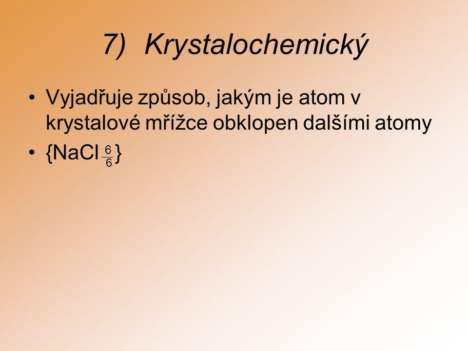 Krystalochemický Vyjadřuje způsob, jakým je atom v krystalové mřížce obklopen dalšími atomy. {NaCl 6 }