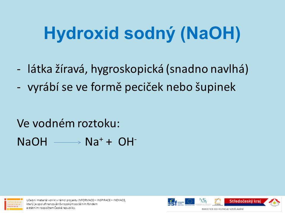 Hydroxid sodný (NaOH) látka žíravá, hygroskopická (snadno navlhá)