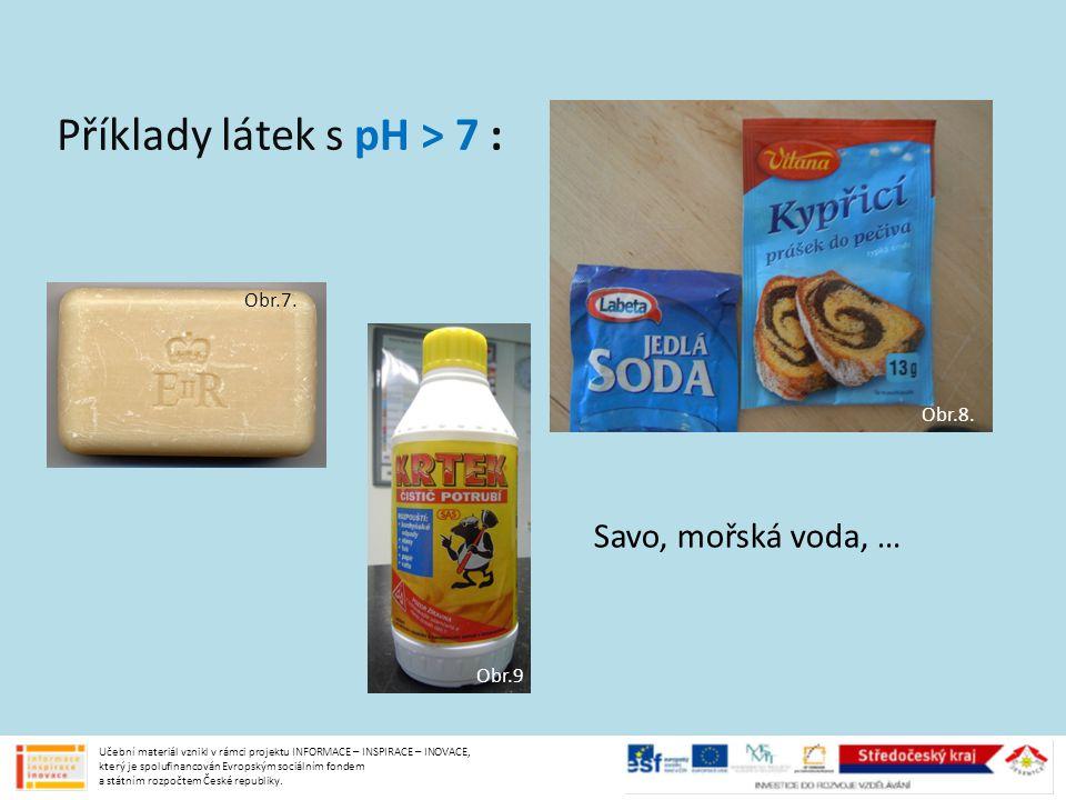Příklady látek s pH > 7 :