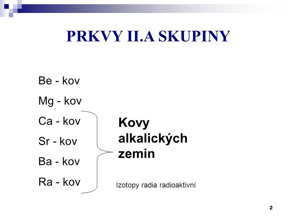 PRKVY II.A SKUPINY Kovy alkalických zemin Be - kov Mg - kov Ca - kov