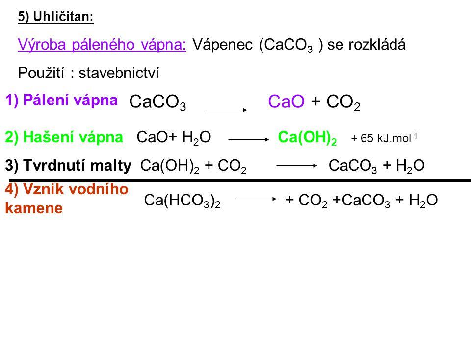 CaCO3 CaO + CO2 Výroba páleného vápna: Vápenec (CaCO3 ) se rozkládá