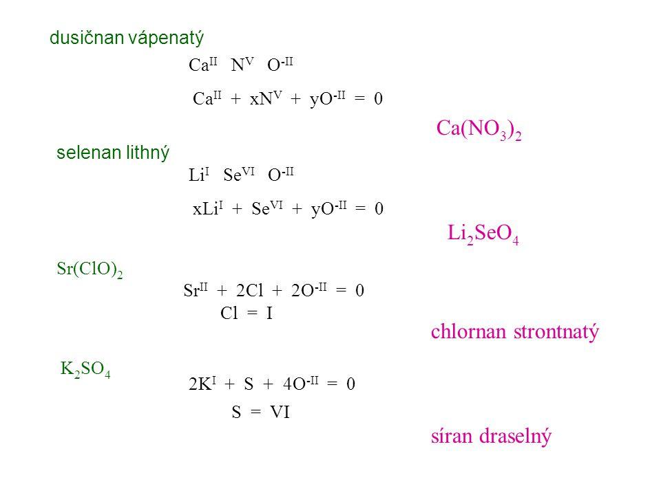 Ca(NO3)2 Li2SeO4 chlornan strontnatý síran draselný dusičnan vápenatý