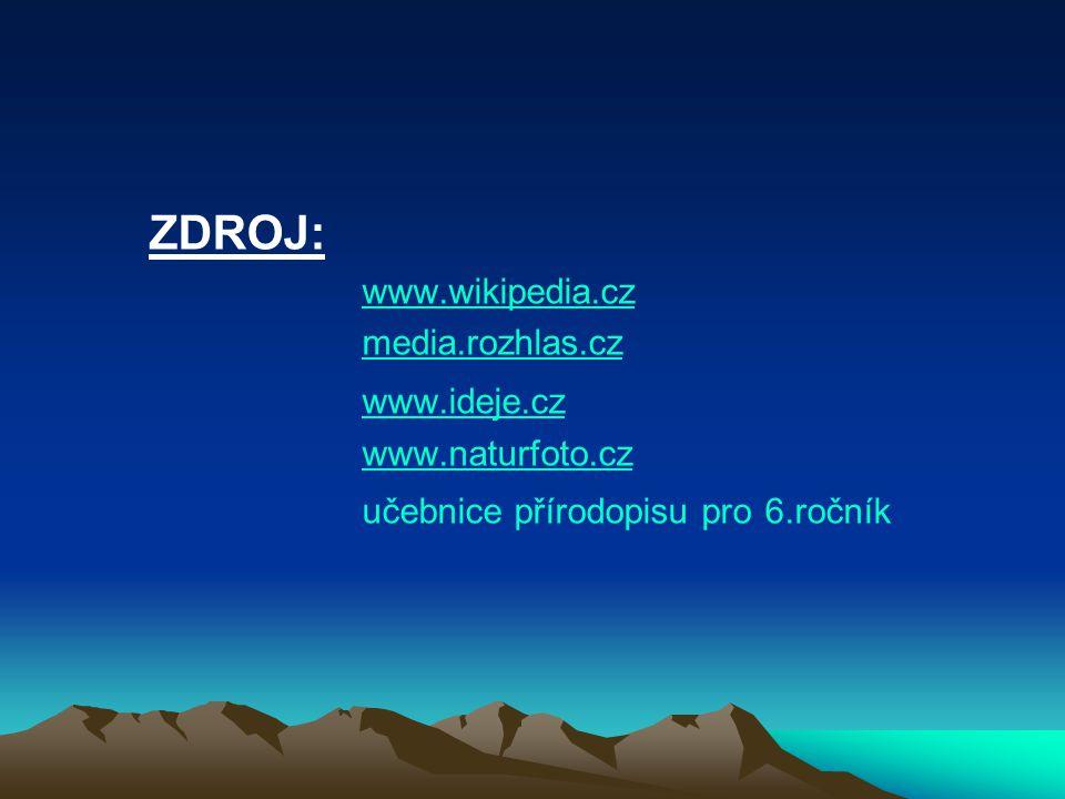 ZDROJ: www.ideje.cz www.wikipedia.cz media.rozhlas.cz www.naturfoto.cz