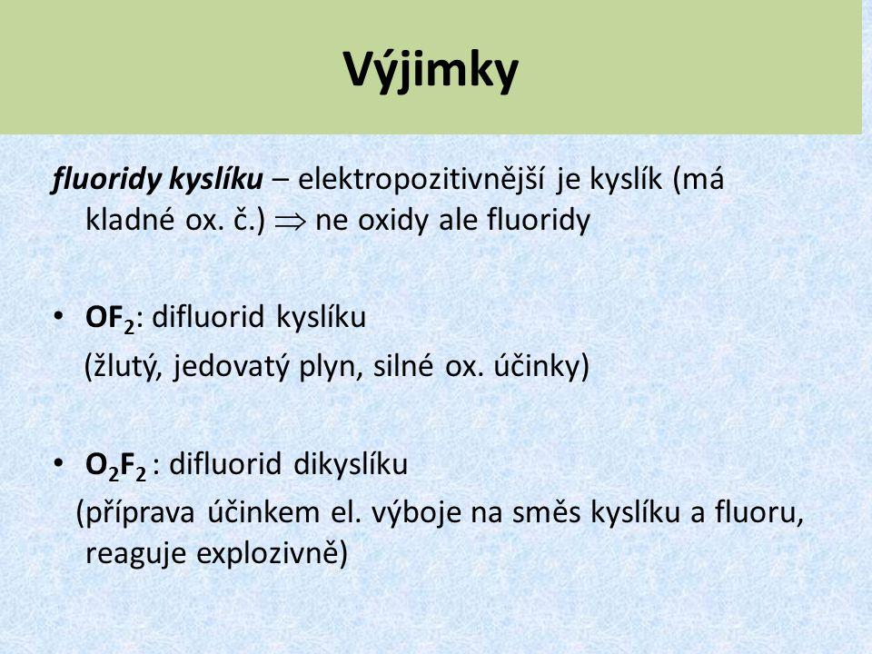 Výjimky fluoridy kyslíku – elektropozitivnější je kyslík (má kladné ox. č.)  ne oxidy ale fluoridy.