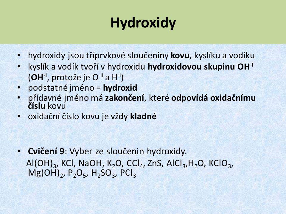 Hydroxidy Cvičení 9: Vyber ze sloučenin hydroxidy.