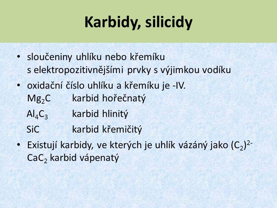 Karbidy, silicidy sloučeniny uhlíku nebo křemíku s elektropozitivnějšími prvky s výjimkou vodíku.