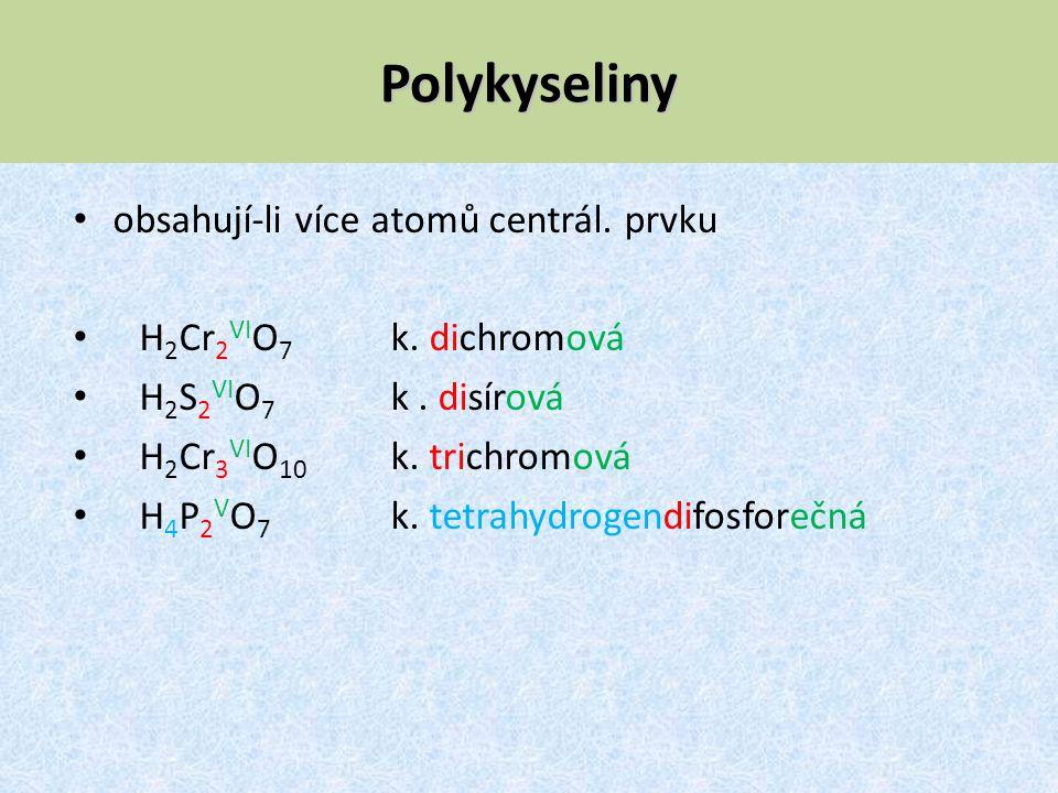 Polykyseliny obsahují-li více atomů centrál. prvku