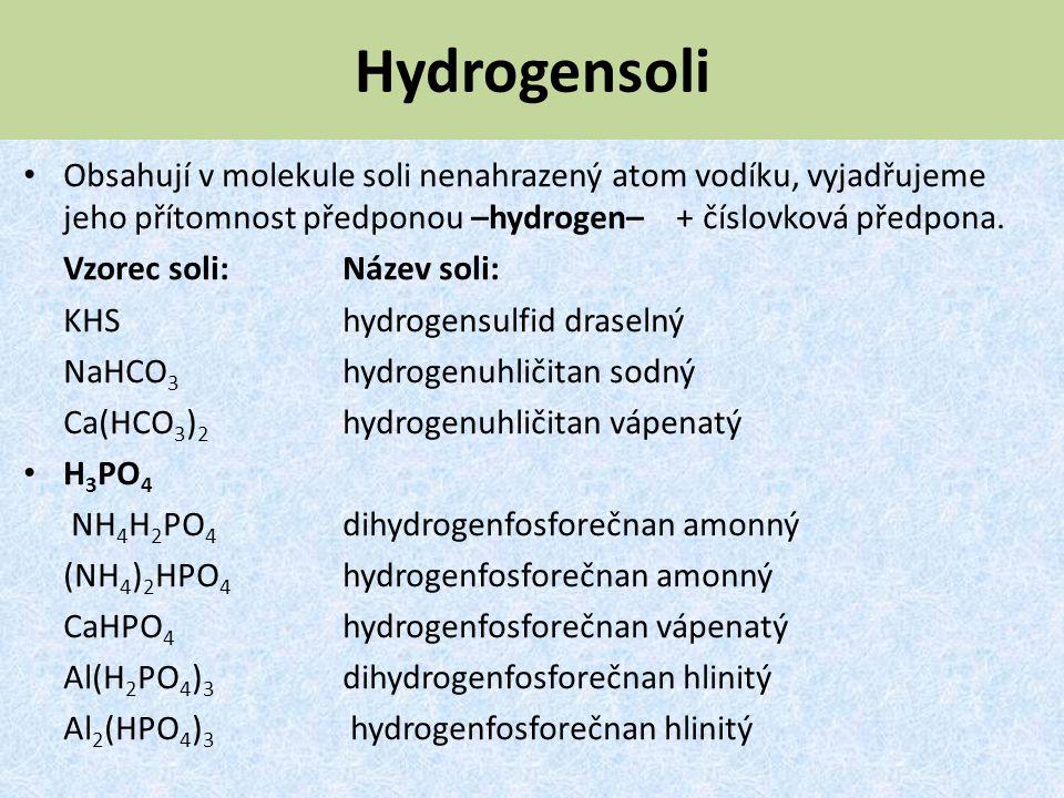 Hydrogensoli Obsahují v molekule soli nenahrazený atom vodíku, vyjadřujeme jeho přítomnost předponou –hydrogen– + číslovková předpona.