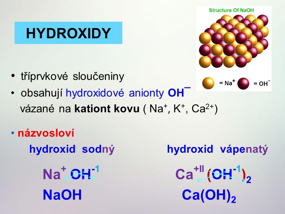 HYDROXIDY Na+ OH-1 Ca+II (OH-1)2 NaOH Ca(OH)2 tříprvkové sloučeniny