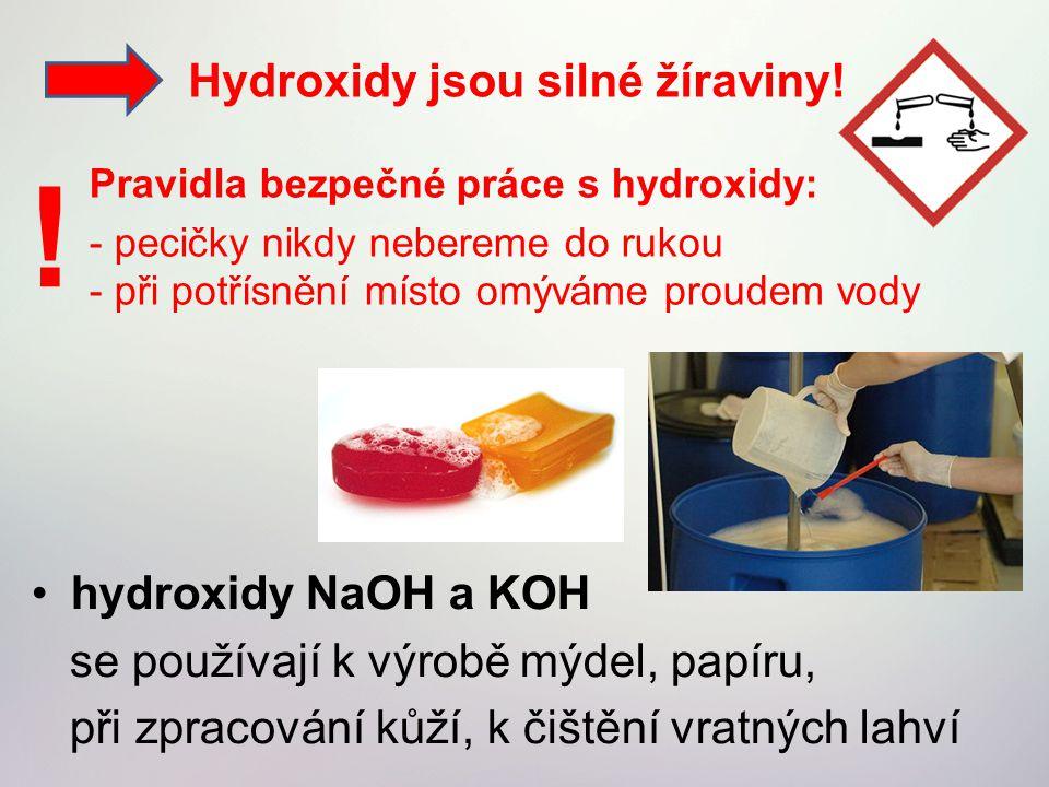 ! Hydroxidy jsou silné žíraviny! hydroxidy NaOH a KOH