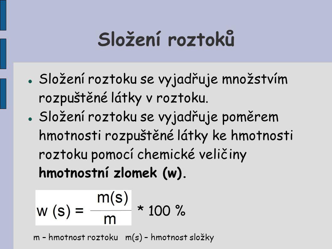 Složení roztoků Složení roztoku se vyjadřuje množstvím rozpuštěné látky v roztoku.