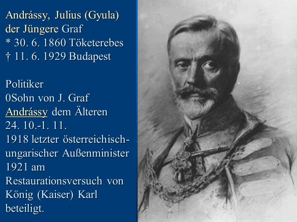 Andrássy, Julius (Gyula) der Jüngere Graf * 30. 6.