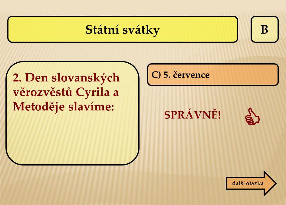 Státní svátky B. 2. Den slovanských věrozvěstů Cyrila a Metoděje slavíme: C) 5. července. SPRÁVNĚ!