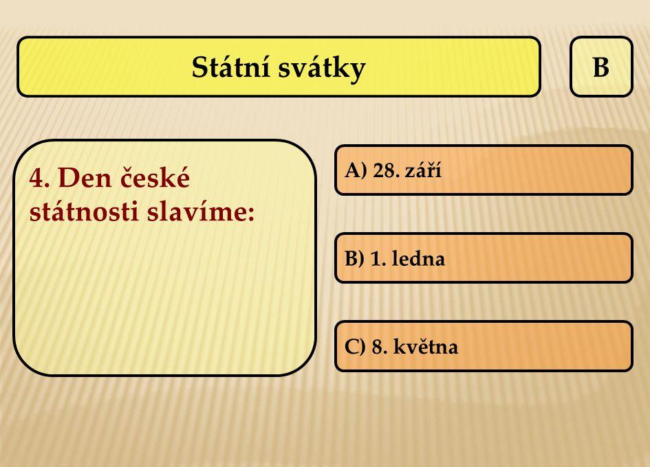 Státní svátky B 4. Den české státnosti slavíme: A) 28. září