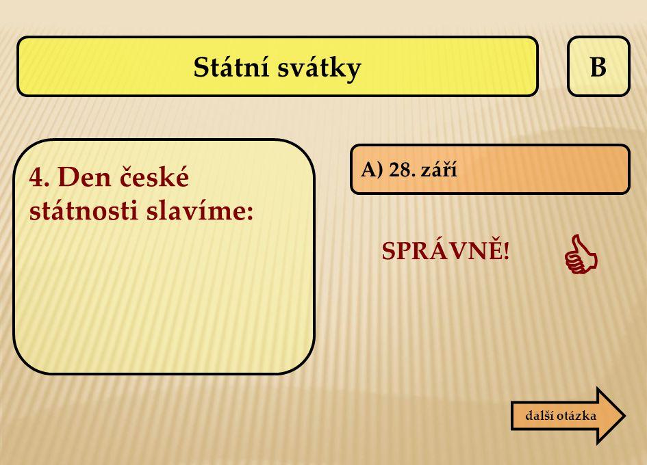  Státní svátky B 4. Den české státnosti slavíme: SPRÁVNĚ! A) 28. září