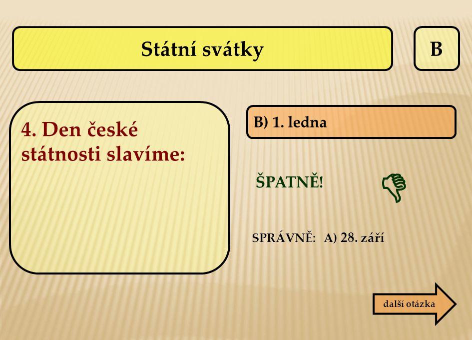  Státní svátky B 4. Den české státnosti slavíme: ŠPATNĚ! B) 1. ledna