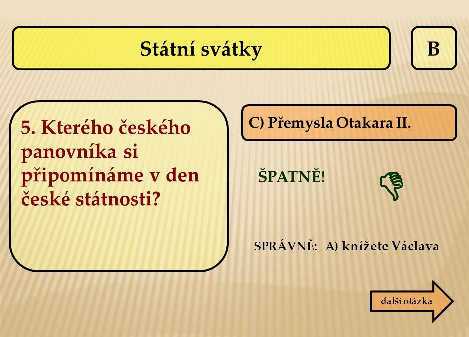 Státní svátky B. 5. Kterého českého panovníka si připomínáme v den české státnosti C) Přemysla Otakara II.