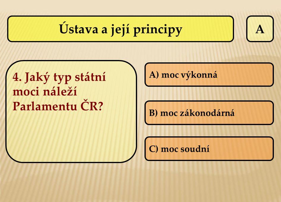 Ústava a její principy A 4. Jaký typ státní moci náleží Parlamentu ČR