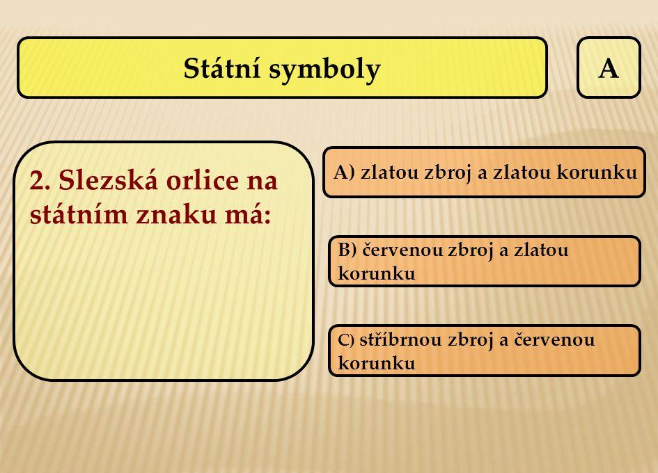 2. Slezská orlice na státním znaku má: