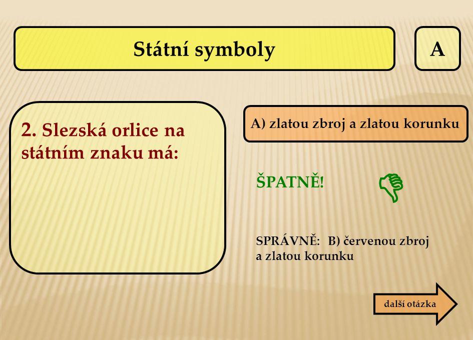  Státní symboly A 2. Slezská orlice na státním znaku má: ŠPATNĚ!