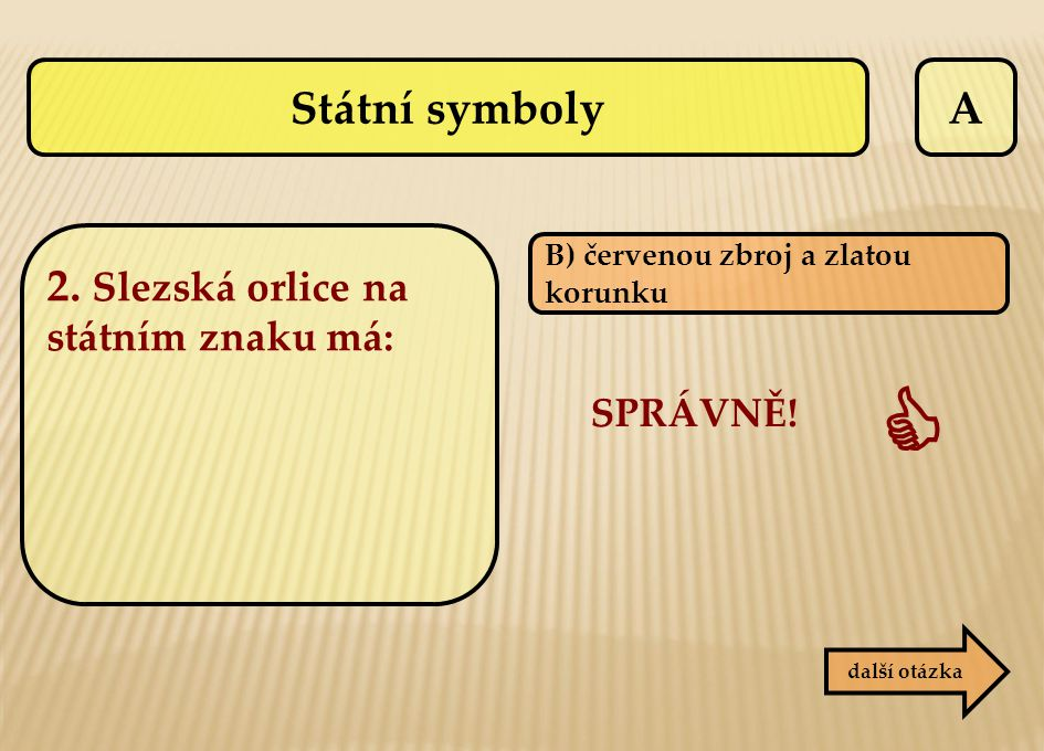  Státní symboly A 2. Slezská orlice na státním znaku má: SPRÁVNĚ!
