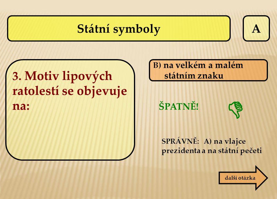  Státní symboly A 3. Motiv lipových ratolestí se objevuje na: ŠPATNĚ!