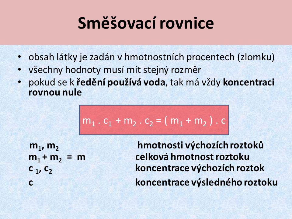 Směšovací rovnice m1 . c1 + m2 . c2 = ( m1 + m2 ) . c