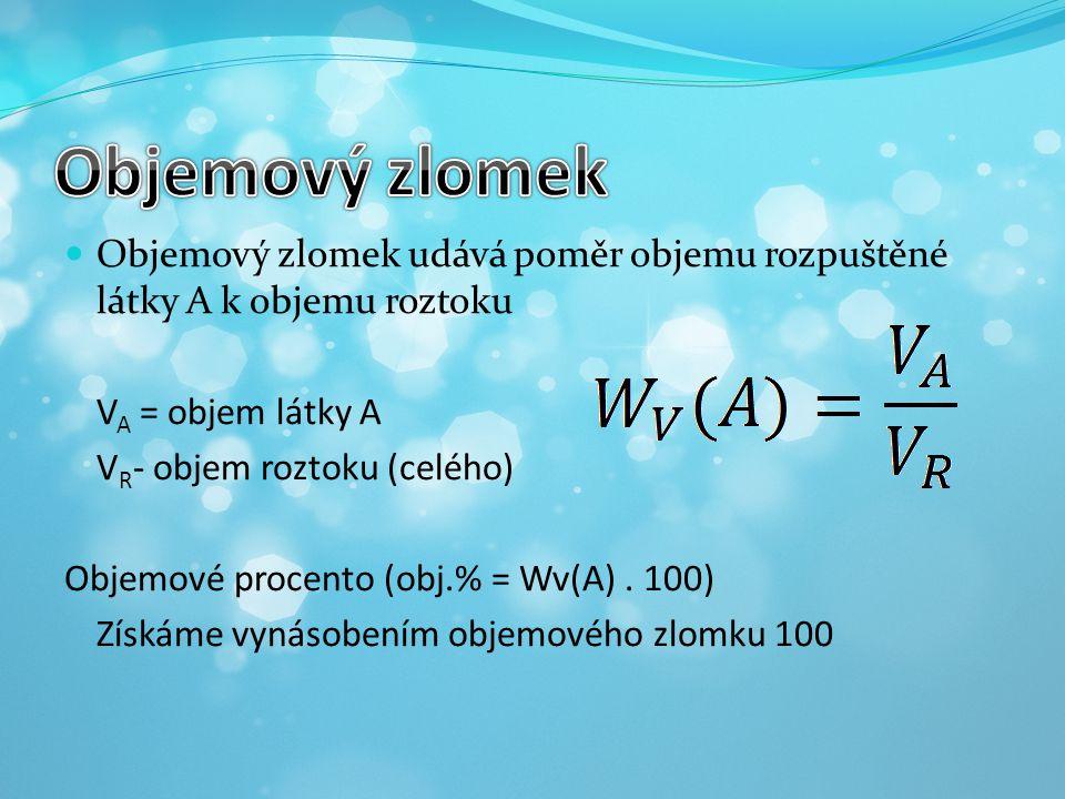 Objemový zlomek Objemový zlomek udává poměr objemu rozpuštěné látky A k objemu roztoku. VA = objem látky A.