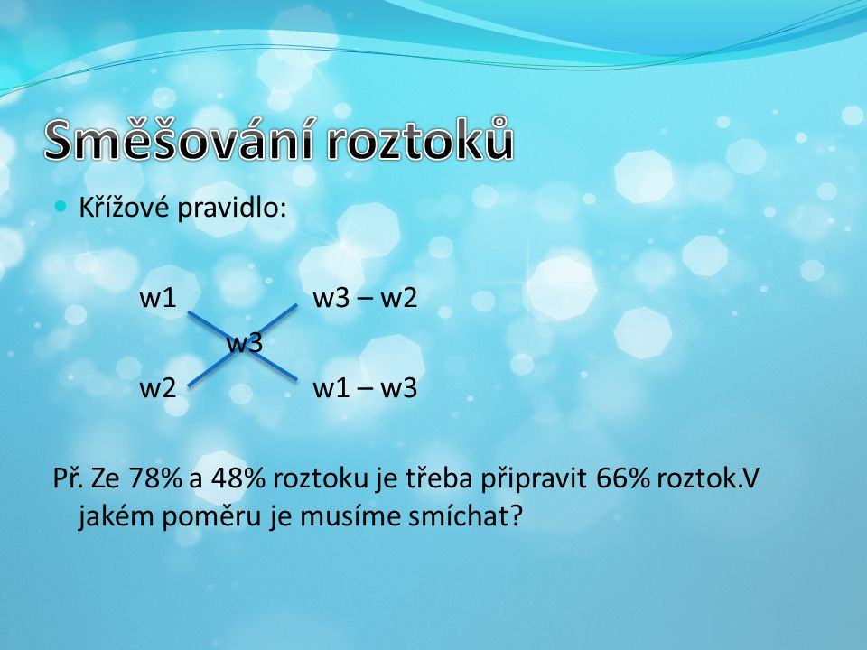 Směšování roztoků Křížové pravidlo: w1 w3 – w2 w3 w2 w1 – w3