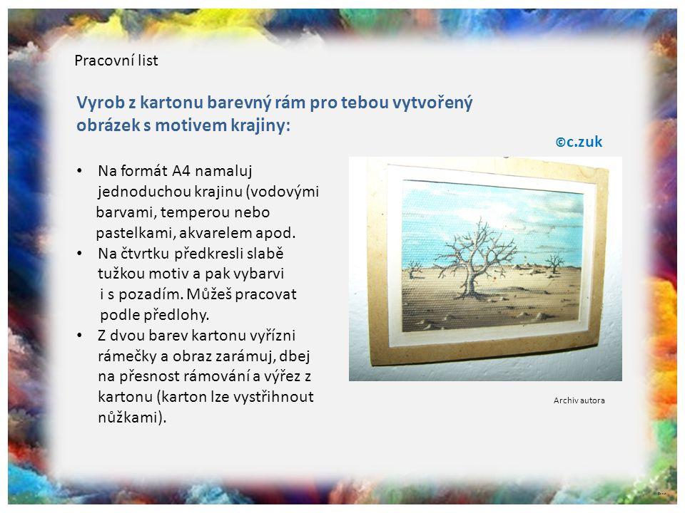 Pracovní list Vyrob z kartonu barevný rám pro tebou vytvořený obrázek s motivem krajiny: ©c.zuk. Na formát A4 namaluj jednoduchou krajinu (vodovými.