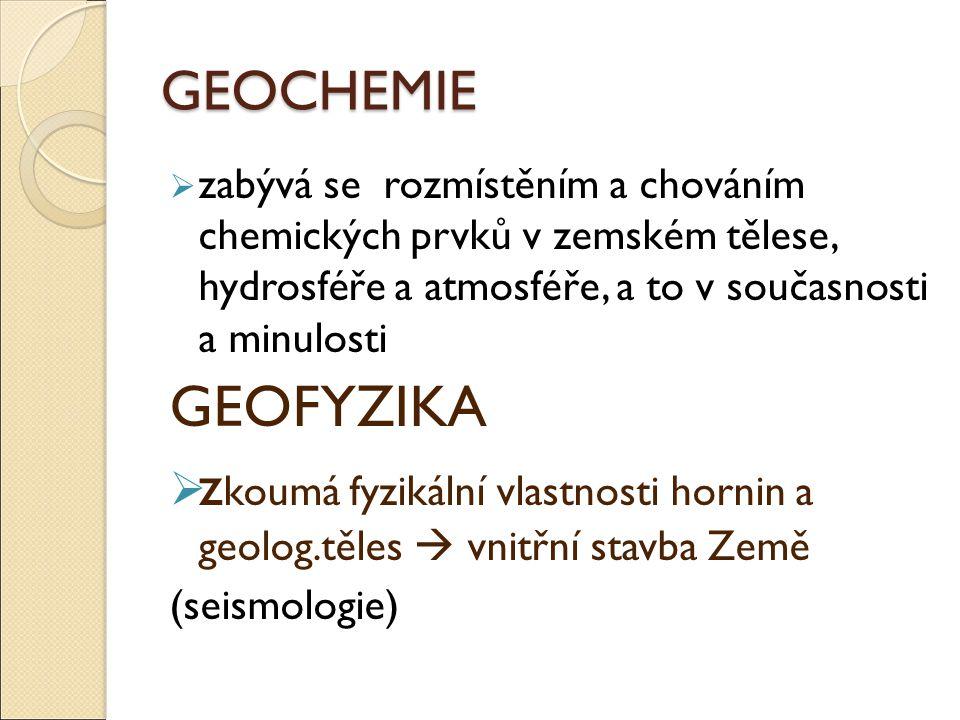 GEOCHEMIE zabývá se rozmístěním a chováním chemických prvků v zemském tělese, hydrosféře a atmosféře, a to v současnosti a minulosti.