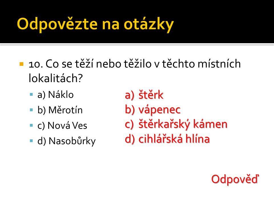 Odpovězte na otázky 10. Co se těží nebo těžilo v těchto místních lokalitách a) Náklo. b) Měrotín.
