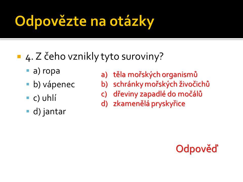 Odpovězte na otázky 4. Z čeho vznikly tyto suroviny Odpověď a) ropa