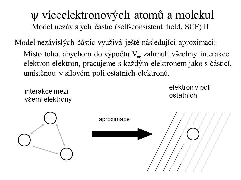 y víceelektronových atomů a molekul Model nezávislých částic (self-consistent field, SCF) II