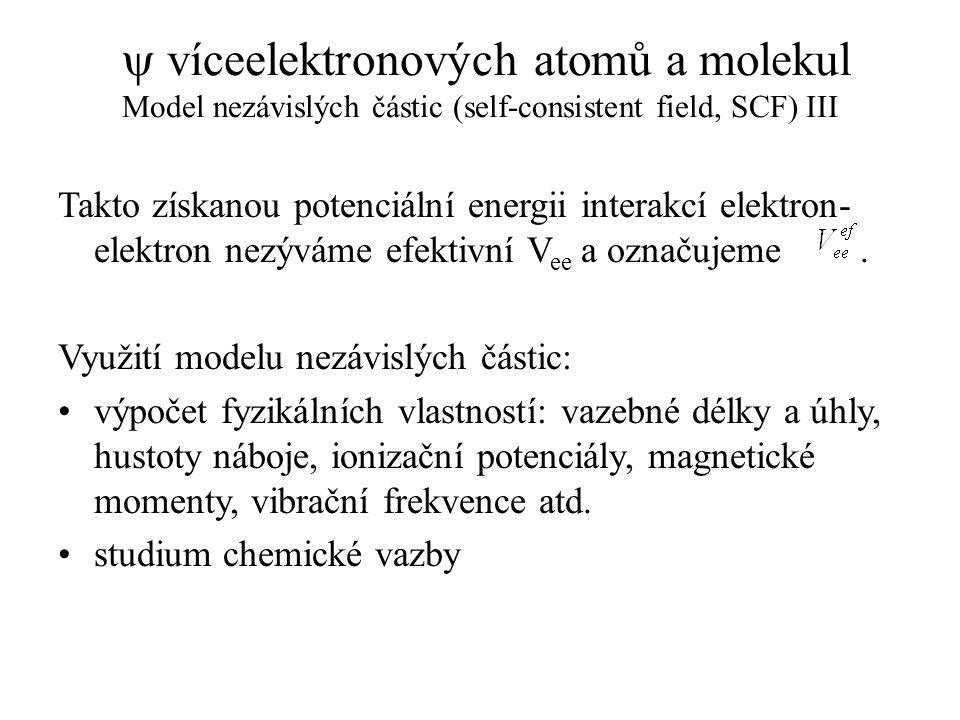 y víceelektronových atomů a molekul Model nezávislých částic (self-consistent field, SCF) III