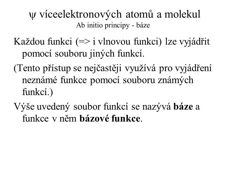 y víceelektronových atomů a molekul Ab initio principy - báze
