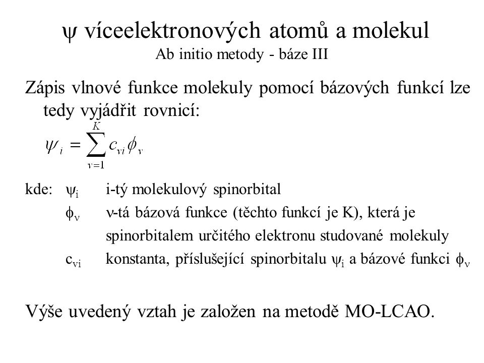 y víceelektronových atomů a molekul Ab initio metody - báze III
