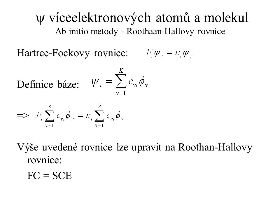 y víceelektronových atomů a molekul Ab initio metody - Roothaan-Hallovy rovnice