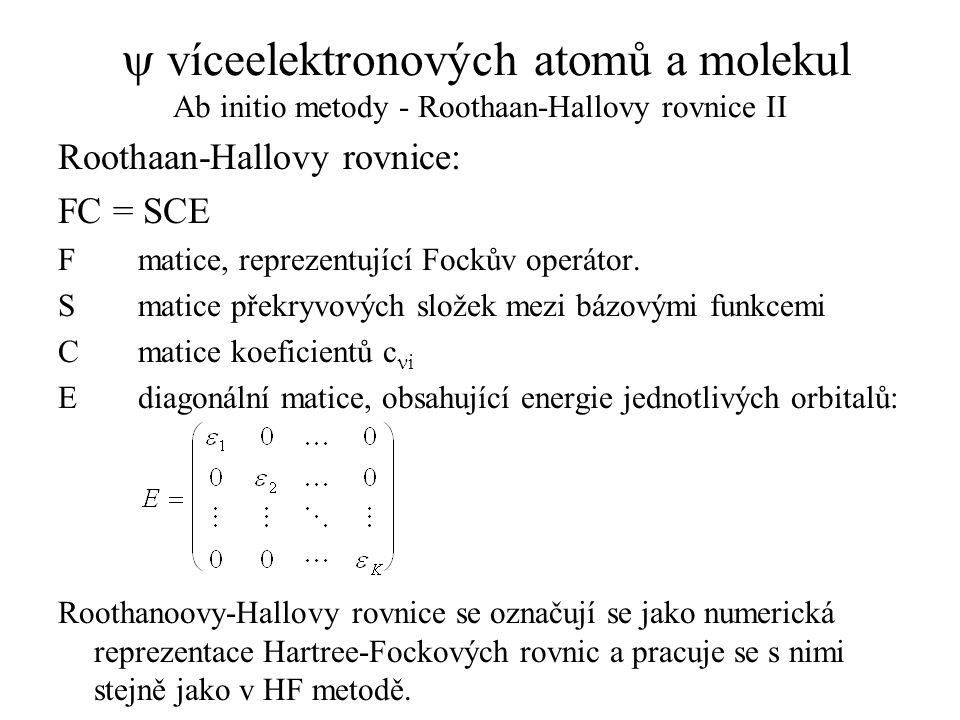 y víceelektronových atomů a molekul Ab initio metody - Roothaan-Hallovy rovnice II