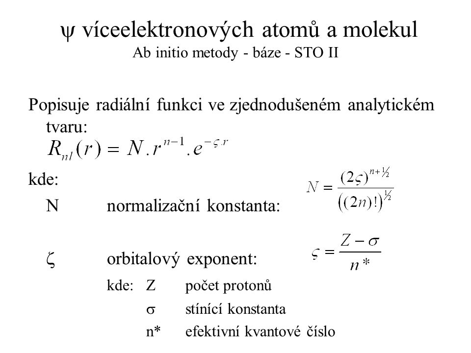 y víceelektronových atomů a molekul Ab initio metody - báze - STO II