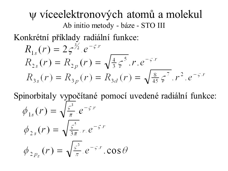 y víceelektronových atomů a molekul Ab initio metody - báze - STO III