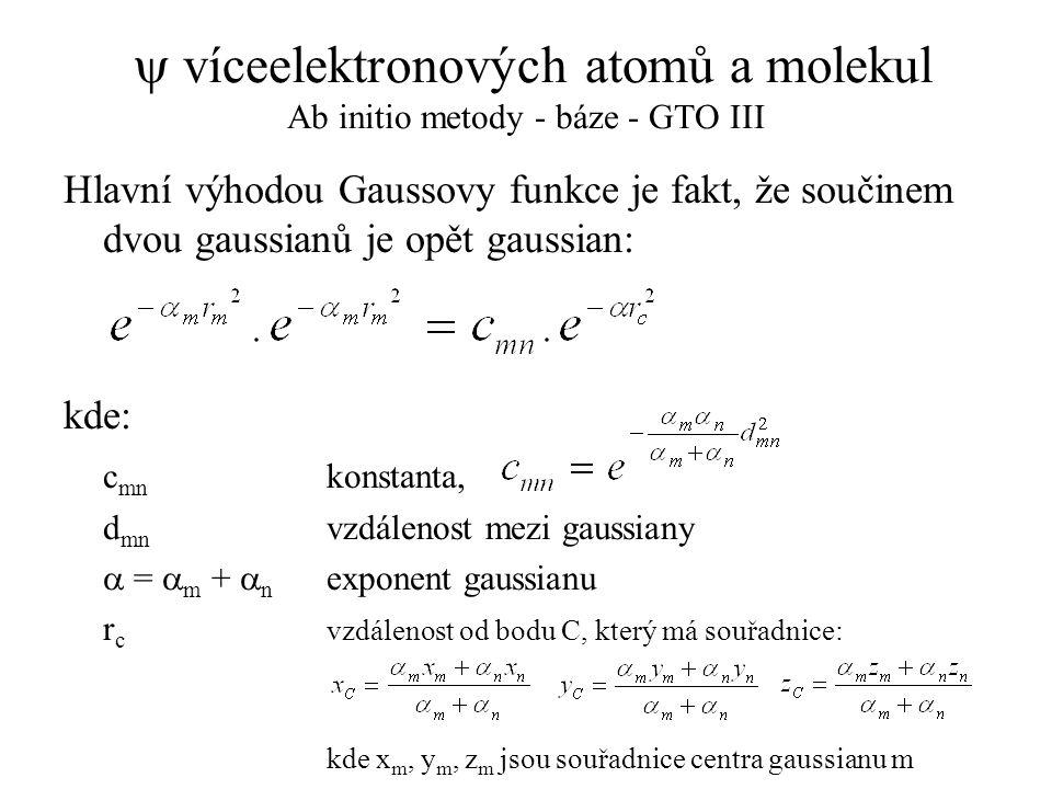 y víceelektronových atomů a molekul Ab initio metody - báze - GTO III