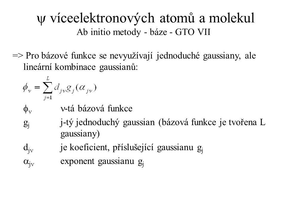 y víceelektronových atomů a molekul Ab initio metody - báze - GTO VII