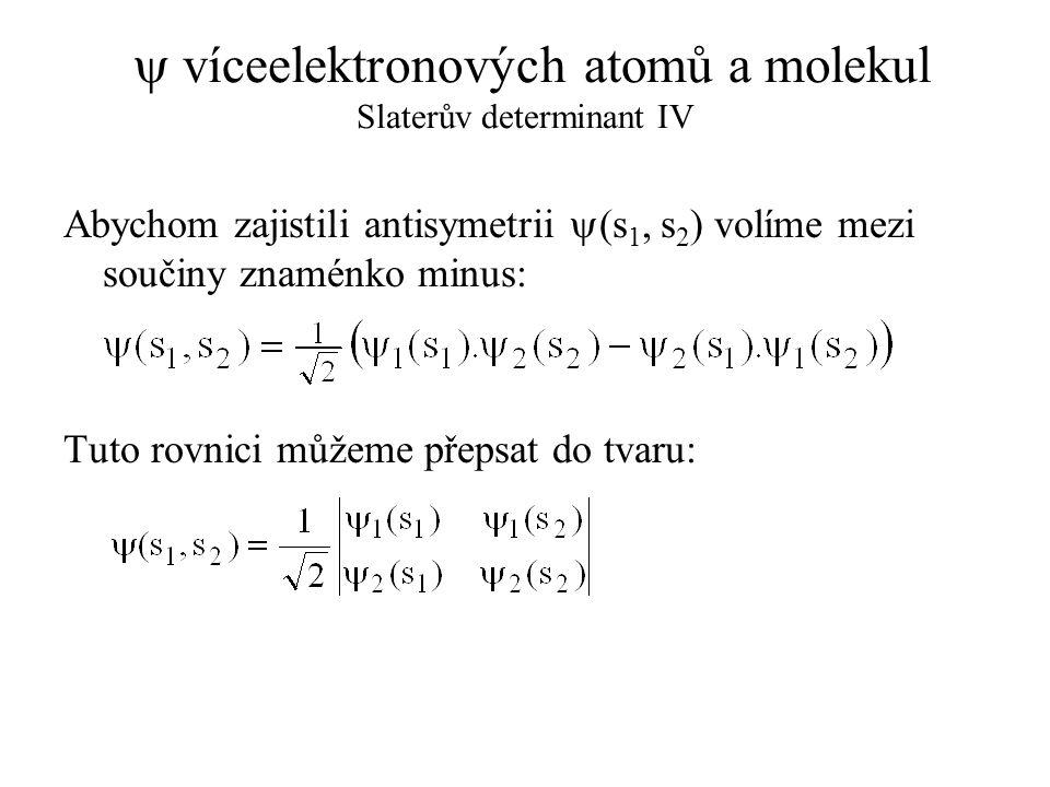 y víceelektronových atomů a molekul Slaterův determinant IV