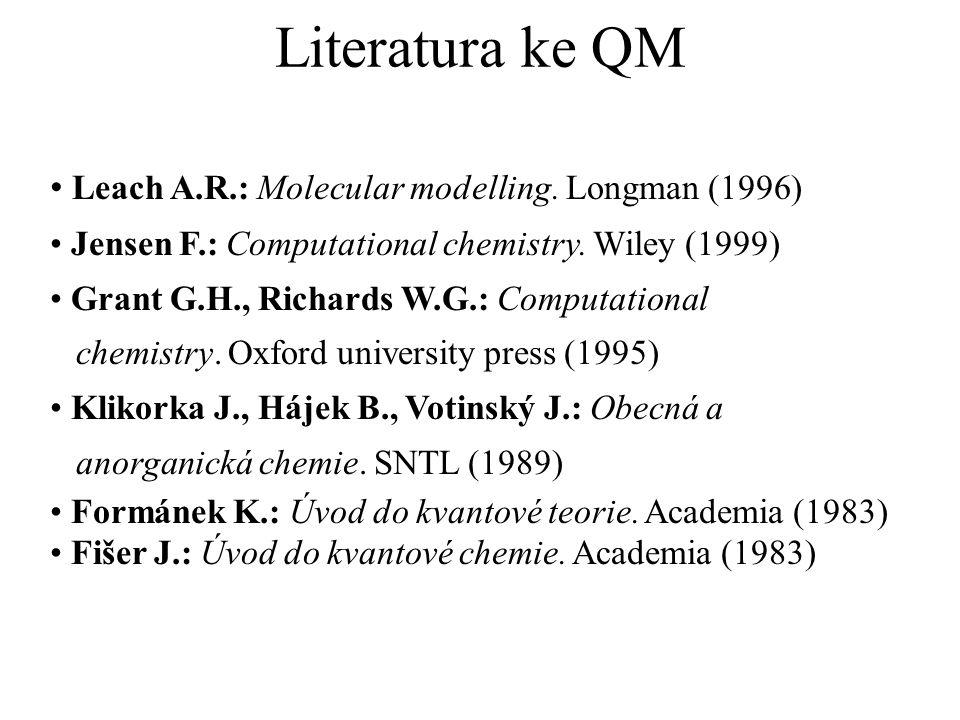 Literatura ke QM Leach A.R.: Molecular modelling. Longman (1996)