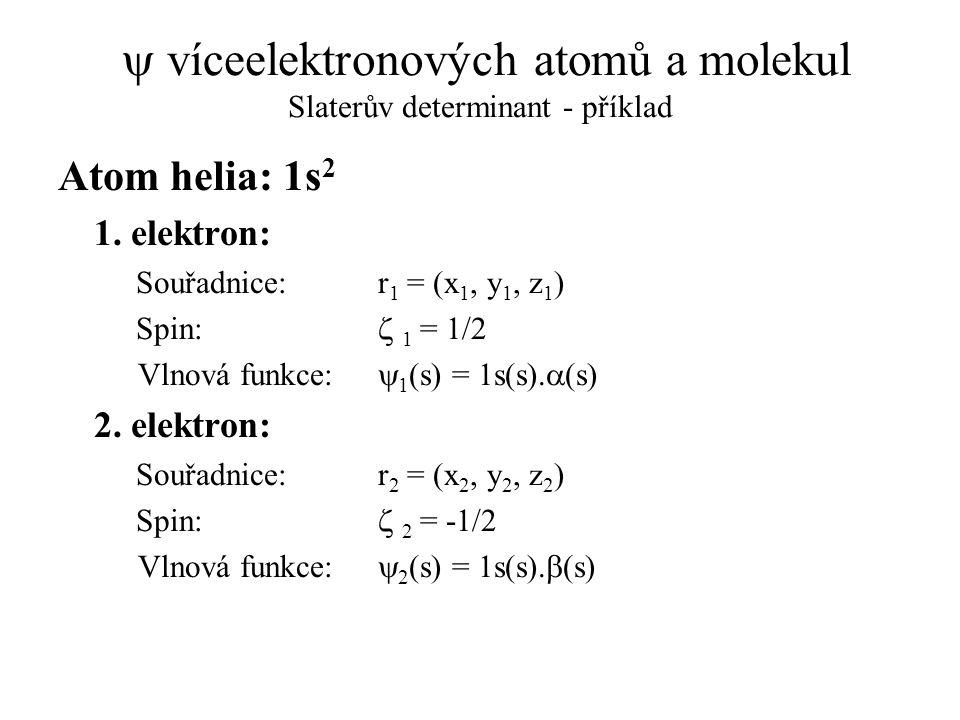 y víceelektronových atomů a molekul Slaterův determinant - příklad