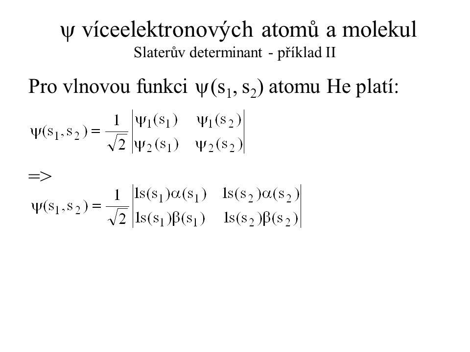 y víceelektronových atomů a molekul Slaterův determinant - příklad II