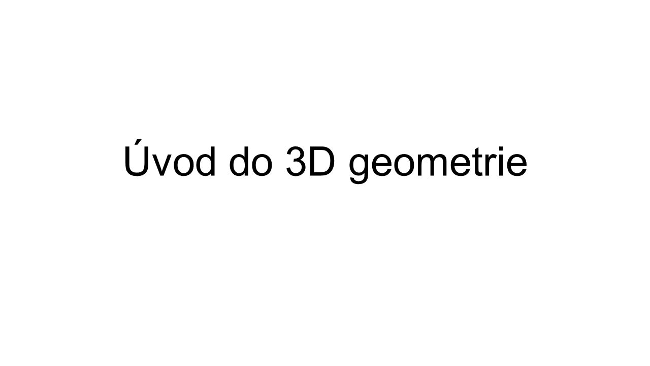 Úvod do 3D geometrie
